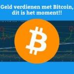 Geld verdienen met Bitcoin, dit is het moment!