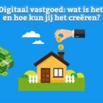 Digitaal vastgoed: wat is het en hoe kun jij het creëren?