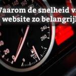 Waarom de snelheid van je website zo belangrijk is